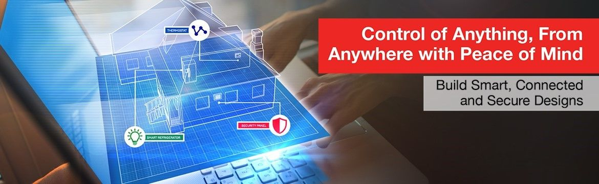 Control of Anything, From Anywhere with Peace of Mind - Build Smart, Connected and Secure Designs