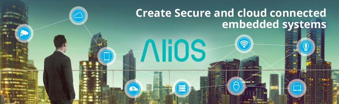 AliOS - Create Secure and cloud connected embedded systems