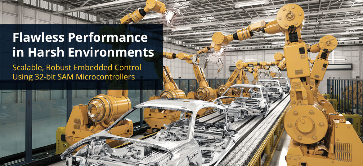 Flawless Performance in Harsh Environments - Scalable, Robust Embedded Control Using 32-bit SAM Microcontrollers