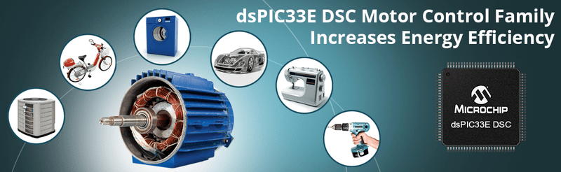 dsPic33E DSC Motor Control Family Increases Energy Efficiency