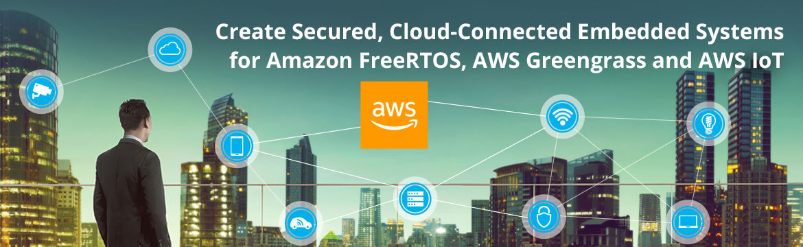 Create Secured, Cloud-Connected Embedded and Systems for Amazon FreeRTOS, AWS Greengrass and AWS IoT