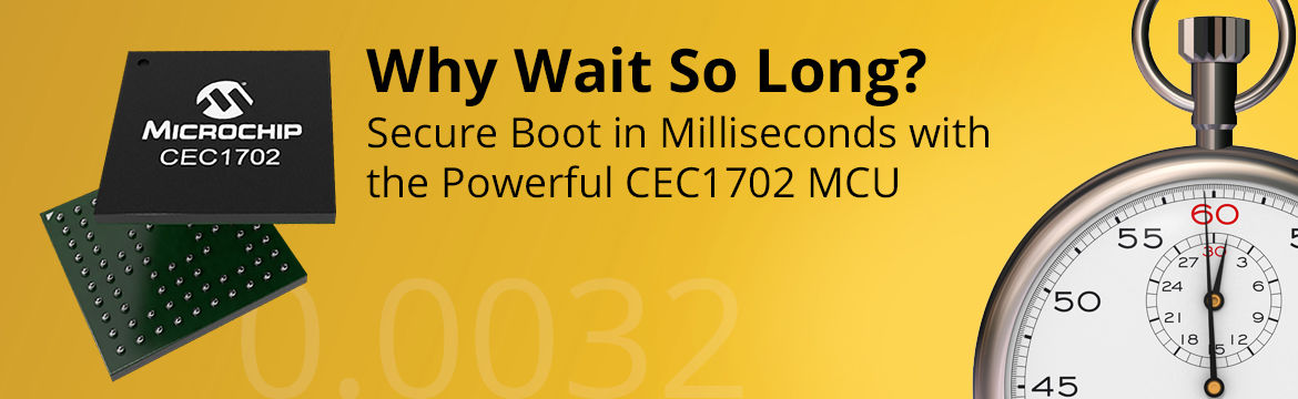 Why Wait So Long - Secure Boot with CEC1702 MCU